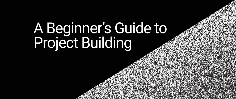 A Beginner's Guide to Project Building